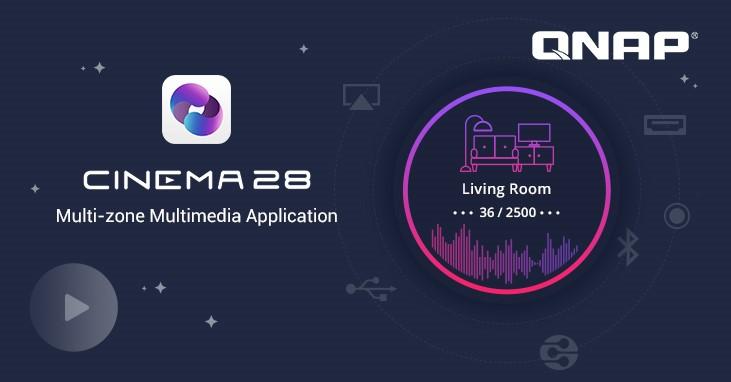 A QNAP bemutatja a Cinema28 többzónás multimédia alkalmazását, amely szórakozást nyújt az egész otthonban